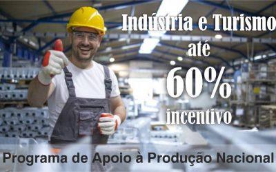 Apoio à Produção Nacional c/ incentivo até 60% para Indústria e Turismo